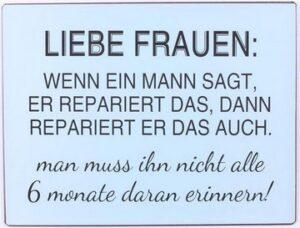 """Metallschild """"Liebe Frauen: Wenn ein Mann sagt, er repariert das, dann repariert er das auch..."""""""