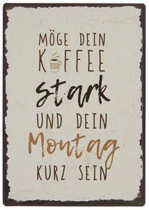 """Metallschild """" Möge dein Kaffee stark und dein Montag kurz sein."""""""